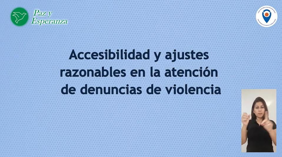 carátula del video, con titulo: Accesibilidad y ajustes razonables en la atención de denuncias de violencia